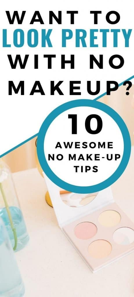how to look pretty with no make up? 10 tips to look naturally beautiful