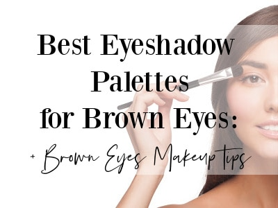 best eyeshadow palettes for brown eyes