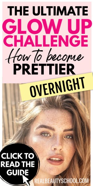 Glow Up challenge, how to become prettier overnight, Glow Up ideas