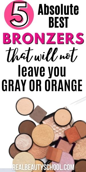 bunch of bronzers that will not leave your skin orange, red or gray